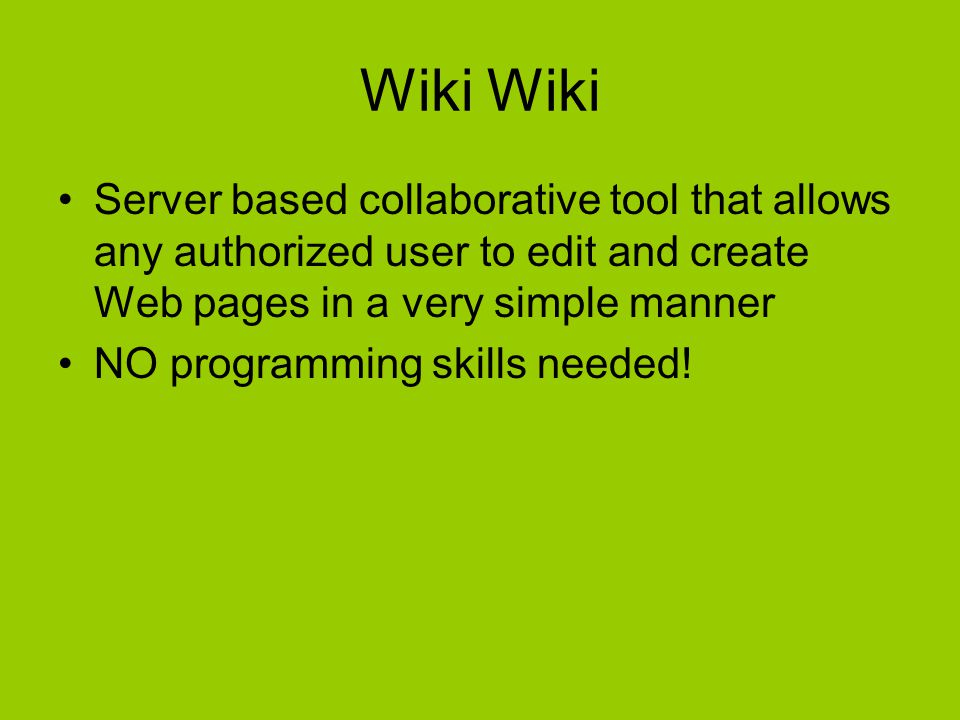 Wiki Server based collaborative tool that allows any authorized user to edit and create Web pages in a very simple manner NO programming skills needed!