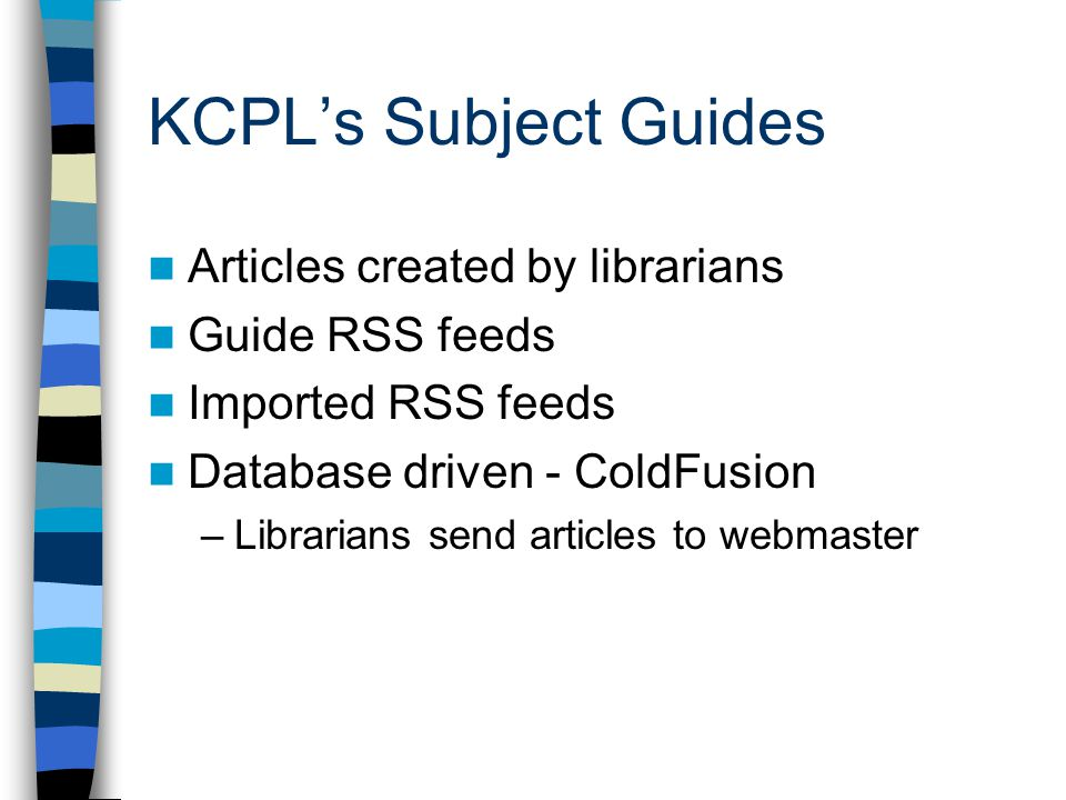 Articles created by librarians Guide RSS feeds Imported RSS feeds Database driven - ColdFusion –Librarians send articles to webmaster
