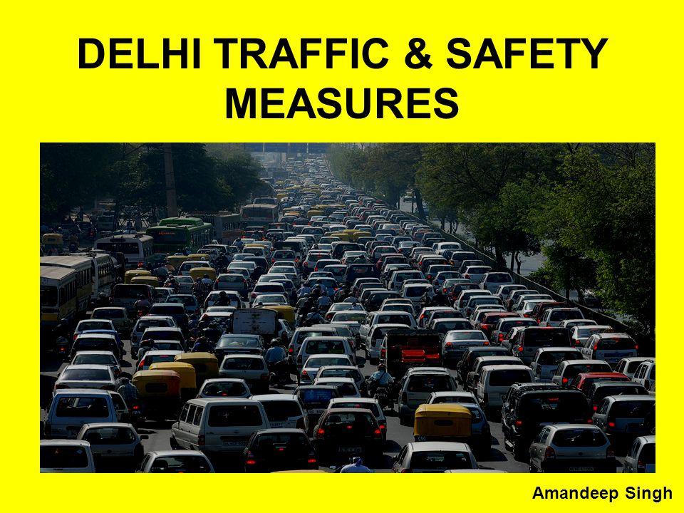DELHI TRAFFIC & SAFETY MEASURES Amandeep Singh