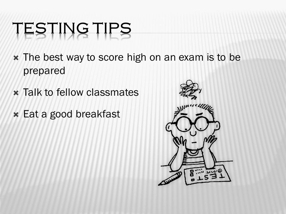  The best way to score high on an exam is to be prepared  Talk to fellow classmates  Eat a good breakfast