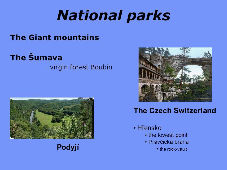National parks The Giant mountains The Šumava – virgin forest Boubín Podyjí The Czech Switzerland Hřensko the lowest point Pravčická brána the rock-vault