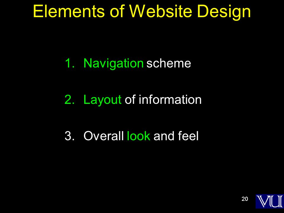 20 Elements of Website Design 1.Navigation scheme 2.Layout of information 3.Overall look and feel