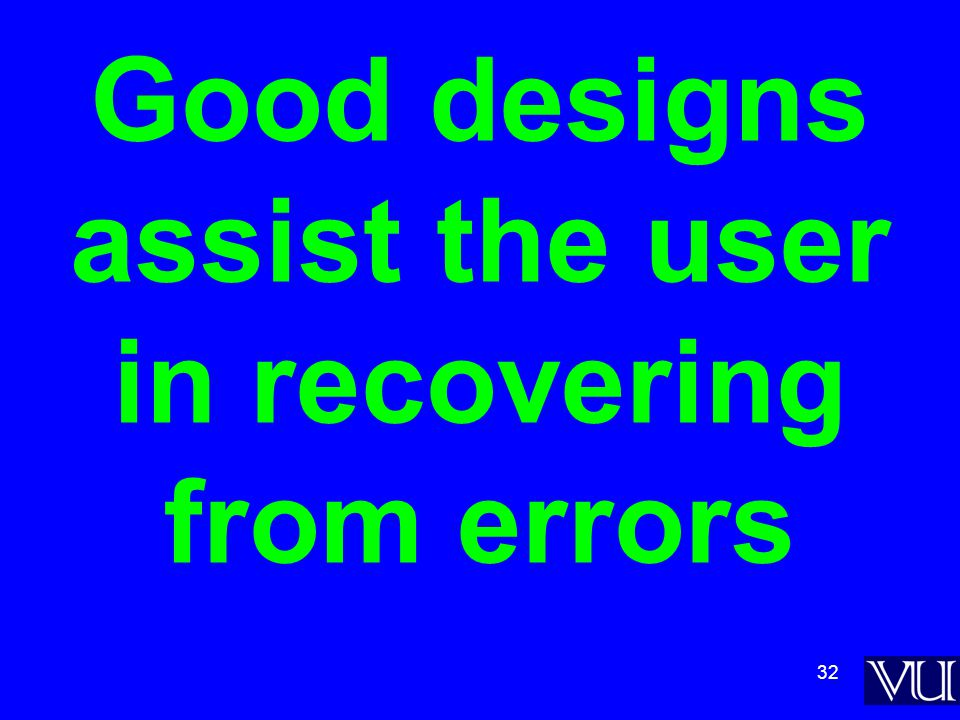 32 Good designs assist the user in recovering from errors
