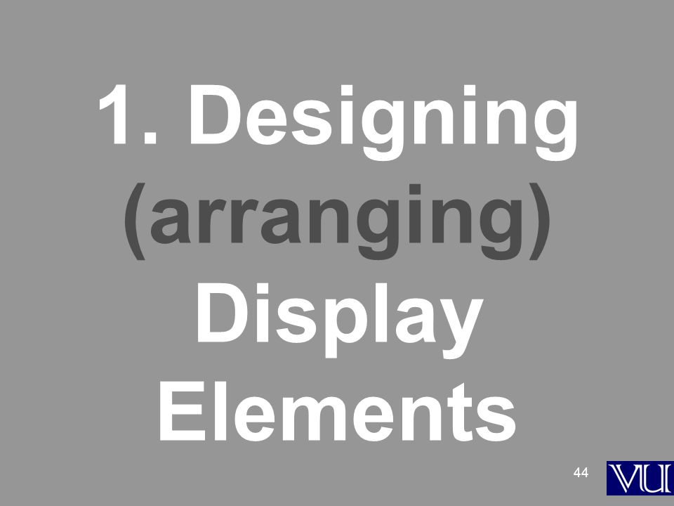 44 1. Designing (arranging) Display Elements