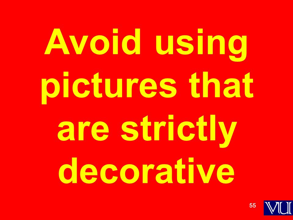 55 Avoid using pictures that are strictly decorative