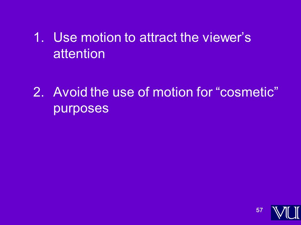 57 1.Use motion to attract the viewer's attention 2.Avoid the use of motion for cosmetic purposes
