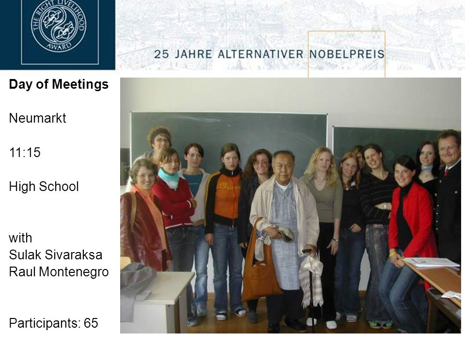 Day of Meetings Neumarkt 11:15 High School with Sulak Sivaraksa Raul Montenegro Participants: 65