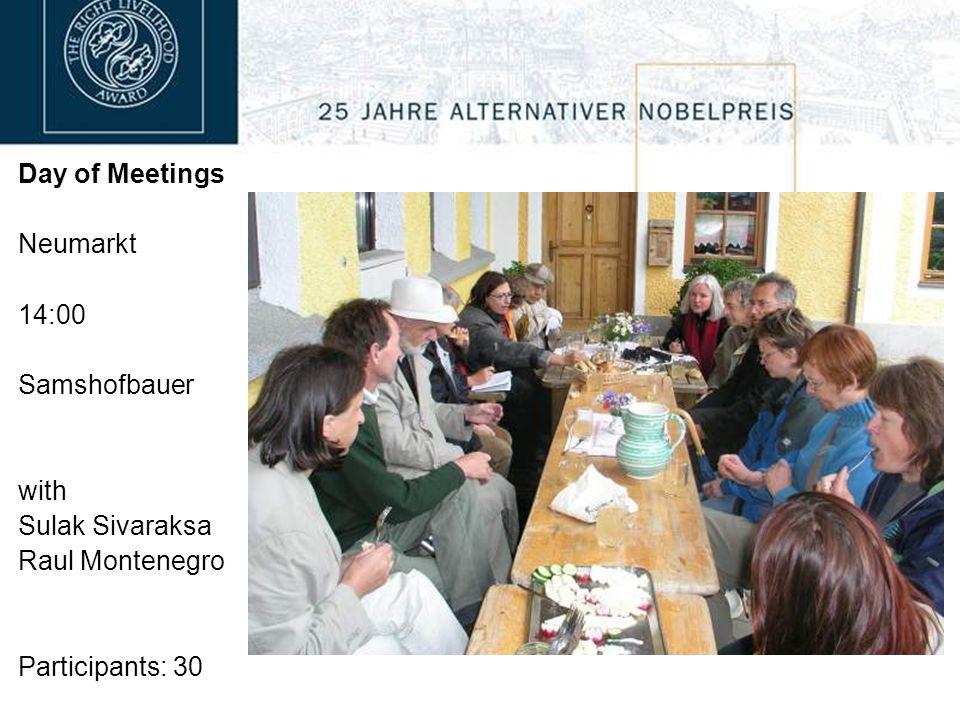 Day of Meetings Neumarkt 14:00 Samshofbauer with Sulak Sivaraksa Raul Montenegro Participants: 30