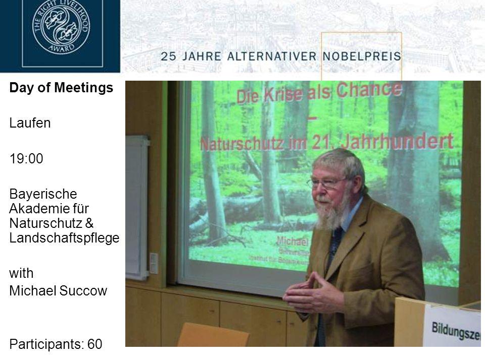 Day of Meetings Laufen 19:00 Bayerische Akademie für Naturschutz & Landschaftspflege with Michael Succow Participants: 60