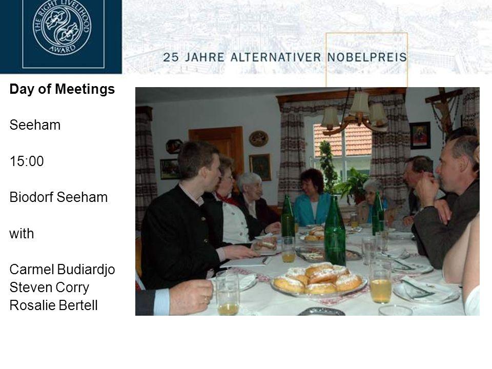 Day of Meetings Seeham 15:00 Biodorf Seeham with Carmel Budiardjo Steven Corry Rosalie Bertell