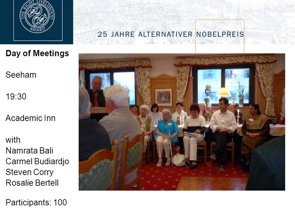 Day of Meetings Seeham 19:30 Academic Inn with Namrata Bali Carmel Budiardjo Steven Corry Rosalie Bertell Participants: 100