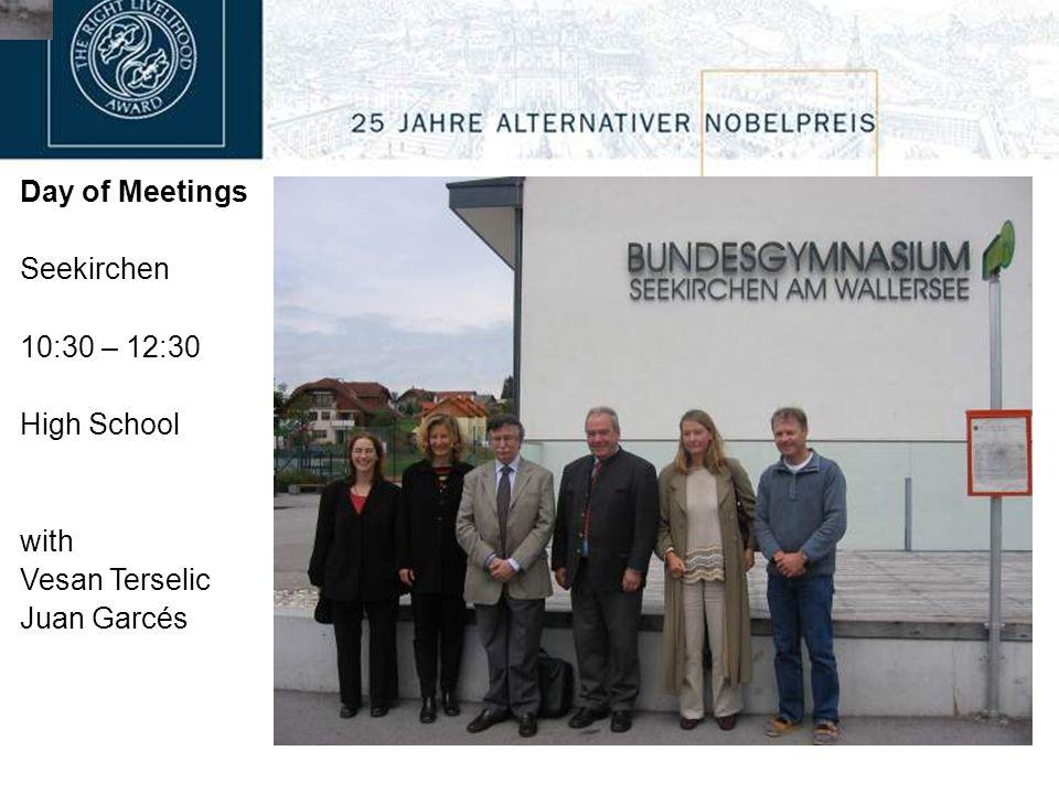 Day of Meetings Seekirchen 10:30 – 12:30 High School with Vesan Terselic Juan Garcés