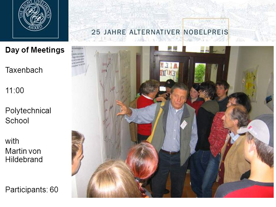 Day of Meetings Taxenbach 11:00 Polytechnical School with Martin von Hildebrand Participants: 60