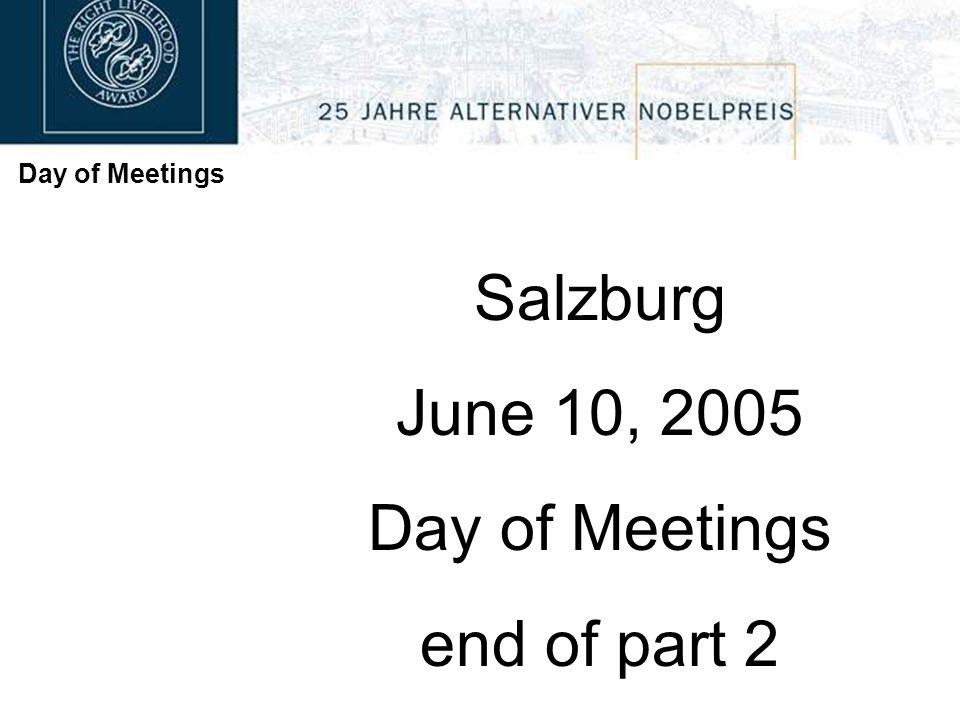 Day of Meetings Salzburg June 10, 2005 Day of Meetings end of part 2
