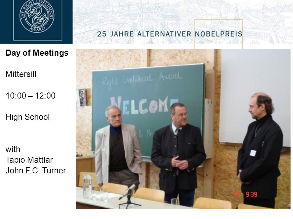 Day of Meetings Mittersill 10:00 – 12:00 High School with Tapio Mattlar John F.C. Turner