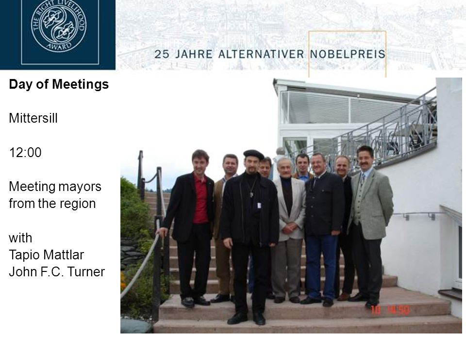 Day of Meetings Mittersill 12:00 Meeting mayors from the region with Tapio Mattlar John F.C. Turner