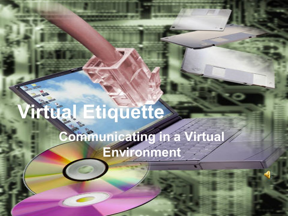 Virtual Etiquette Communicating in a Virtual Environment