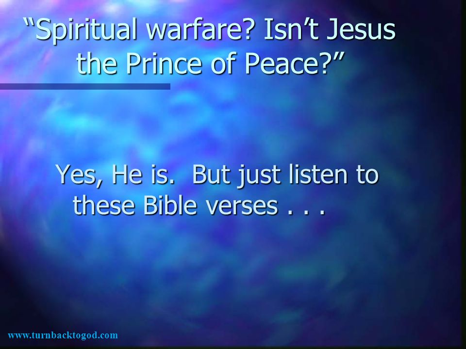 We are at war with demonic forces not because of who we are, but because of who we serve www.turnbacktogod.com