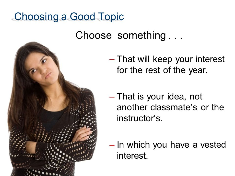 Choosing a Good Topic –That is a valid problem.–That is a justifiable problem.