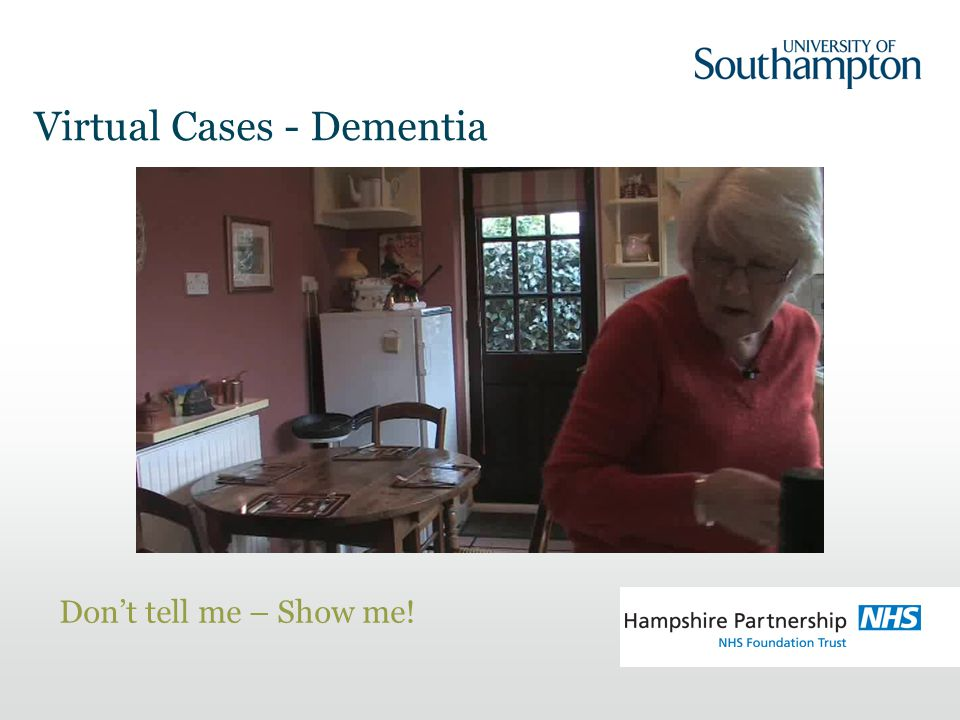 Virtual Cases - Dementia Don't tell me – Show me!
