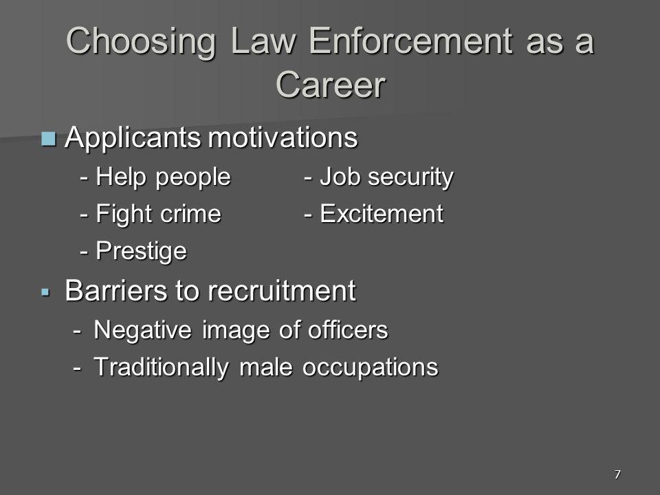 7 Choosing Law Enforcement as a Career Applicants motivations Applicants motivations - Help people- Job security - Help people- Job security - Fight c