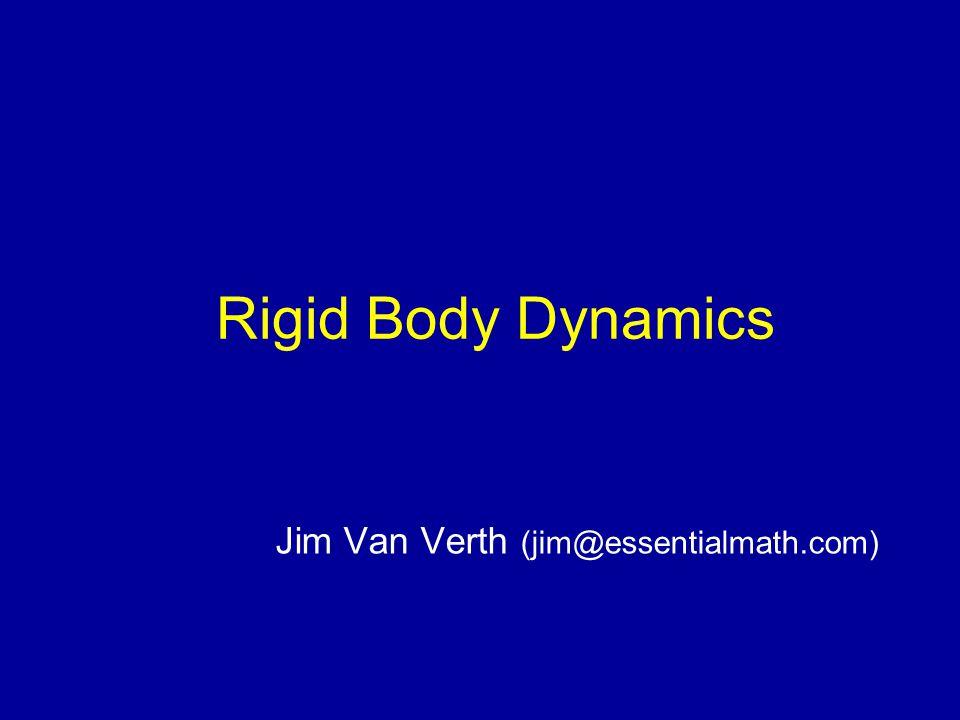 Rigid Body Dynamics Jim Van Verth (jim@essentialmath.com)
