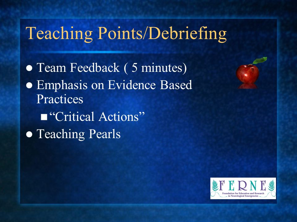 "Teaching Points/Debriefing Team Feedback ( 5 minutes) Emphasis on Evidence Based Practices ""Critical Actions"" Teaching Pearls"