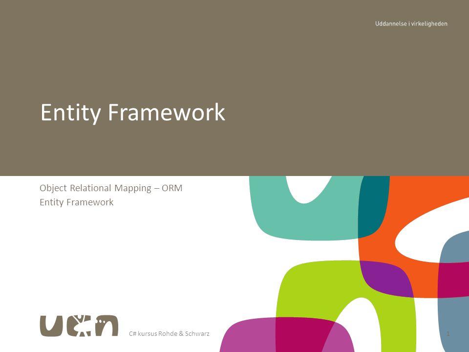 C# kursus Rohde & Schwarz1 Object Relational Mapping – ORM Entity Framework
