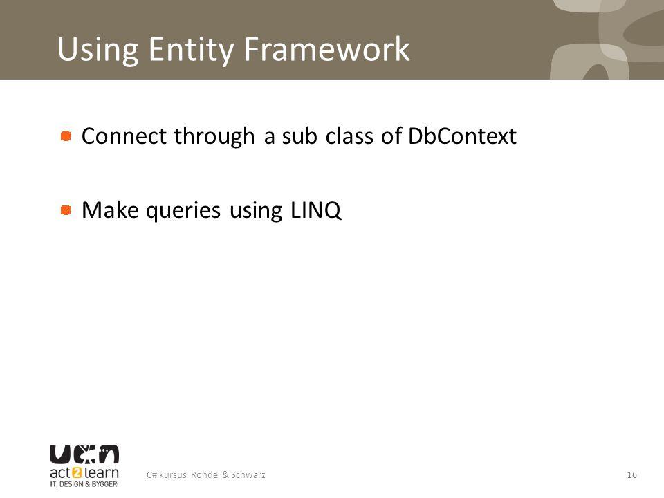Using Entity Framework Connect through a sub class of DbContext Make queries using LINQ C# kursus Rohde & Schwarz16