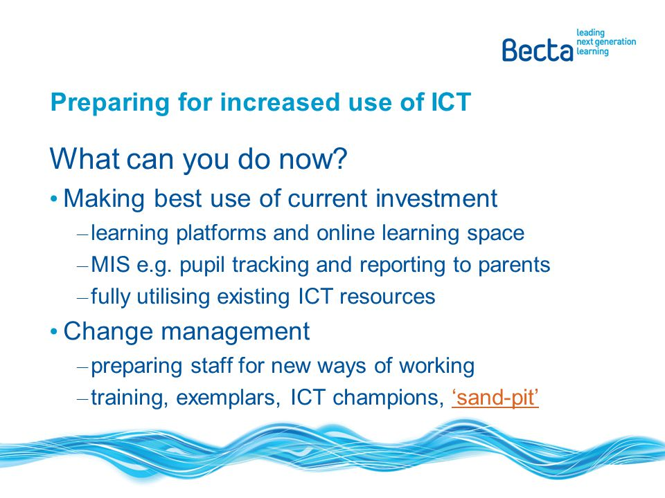 Preparing for increased use of ICT What can you do now.