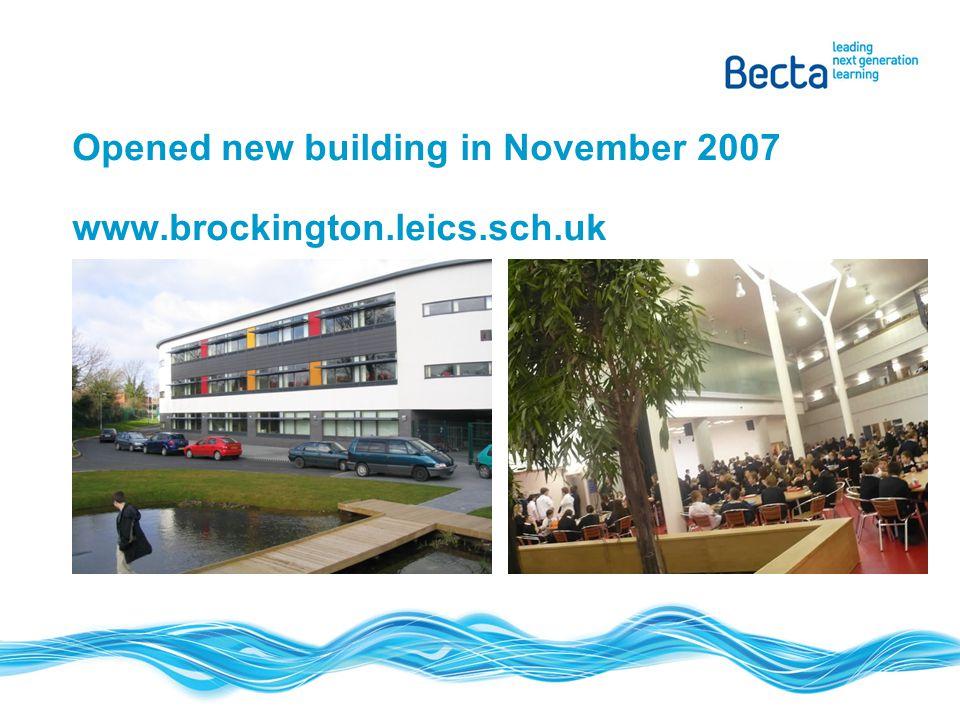 Opened new building in November 2007 www.brockington.leics.sch.uk