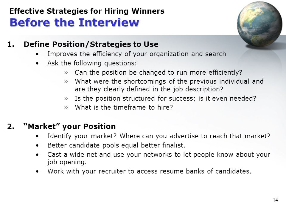 14 Before the Interview Effective Strategies for Hiring Winners Before the Interview 1.Define Position/Strategies to Use Improves the efficiency of yo