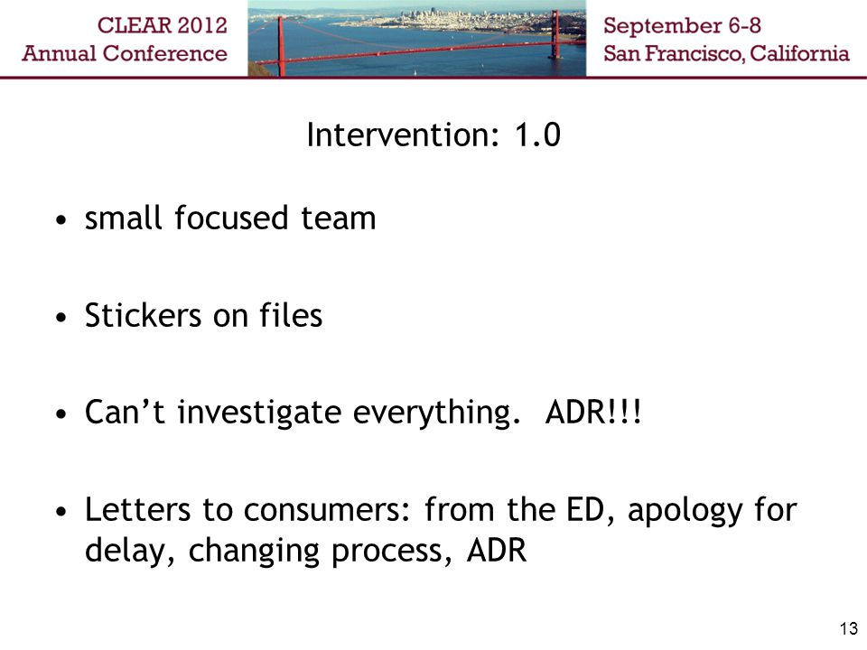 Intervention: 1.0 small focused team Stickers on files Can't investigate everything. ADR!!! Letters to consumers: from the ED, apology for delay, chan