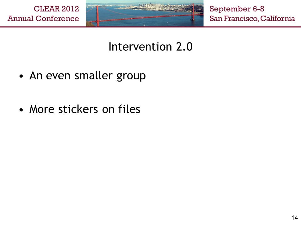 Intervention 2.0 An even smaller group More stickers on files 14