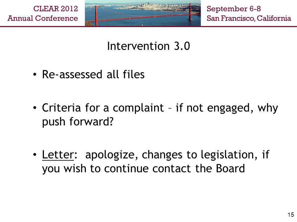 Intervention 3.0 Re-assessed all files Criteria for a complaint – if not engaged, why push forward? Letter: apologize, changes to legislation, if you