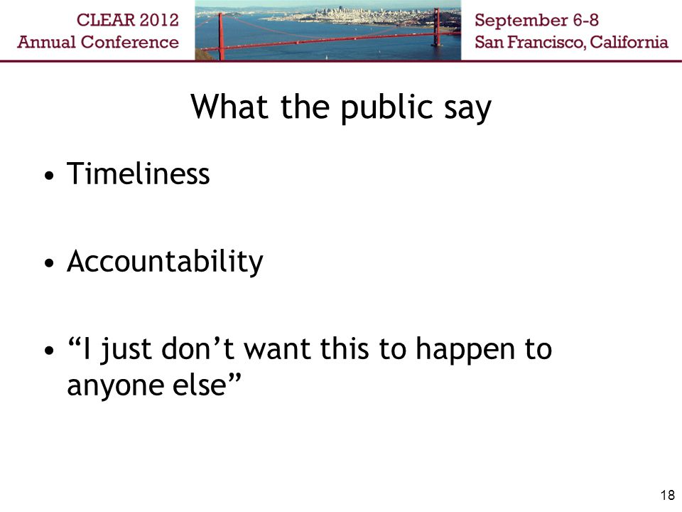 """What the public say Timeliness Accountability """"I just don't want this to happen to anyone else"""" 18"""