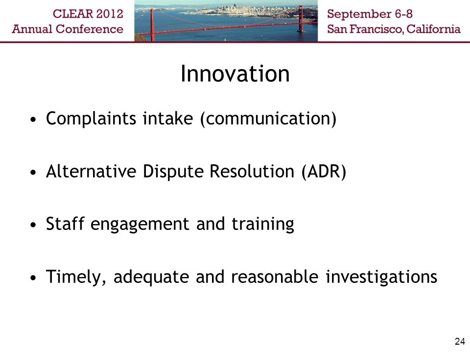 Innovation Complaints intake (communication) Alternative Dispute Resolution (ADR) Staff engagement and training Timely, adequate and reasonable invest