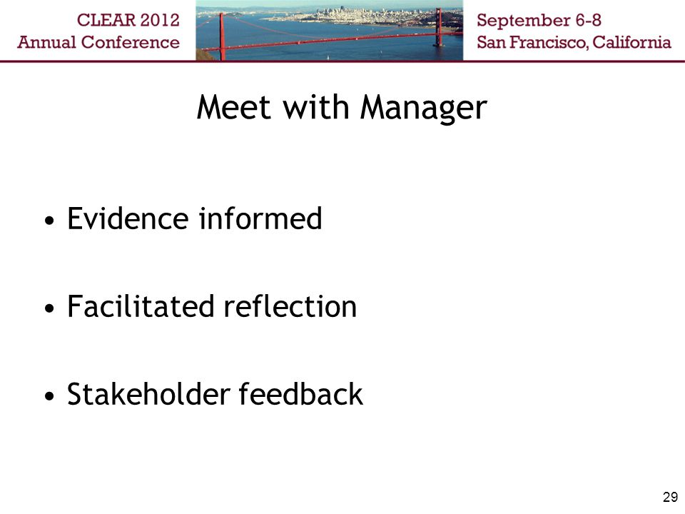 Meet with Manager Evidence informed Facilitated reflection Stakeholder feedback 29