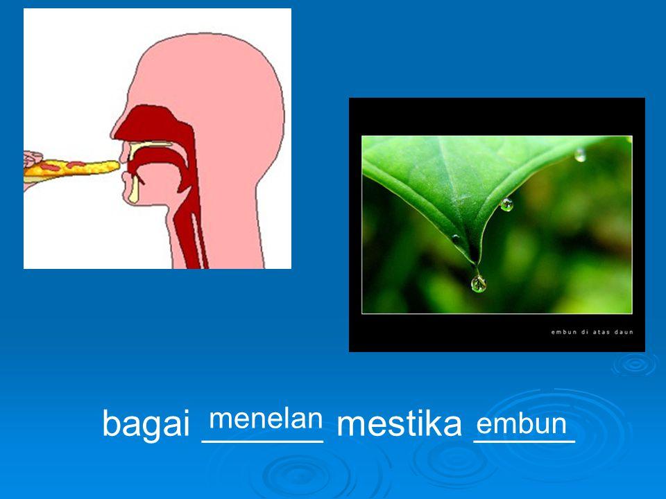 bagai ______ mestika _____ menelan embun