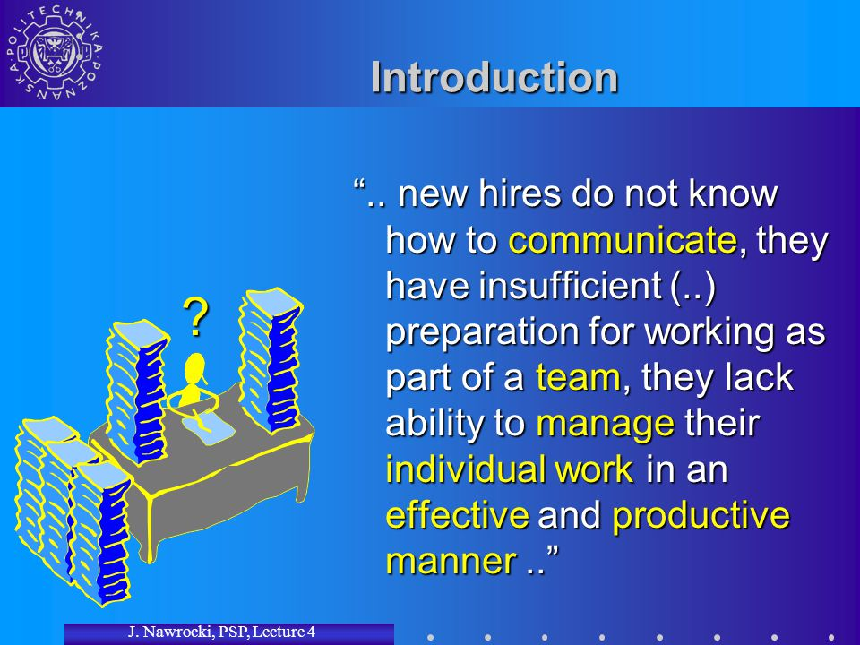 "J. Nawrocki, PSP, Lecture 4 Introduction "".. new hires do not know how to communicate, they have insufficient (..) preparation for working as part of"