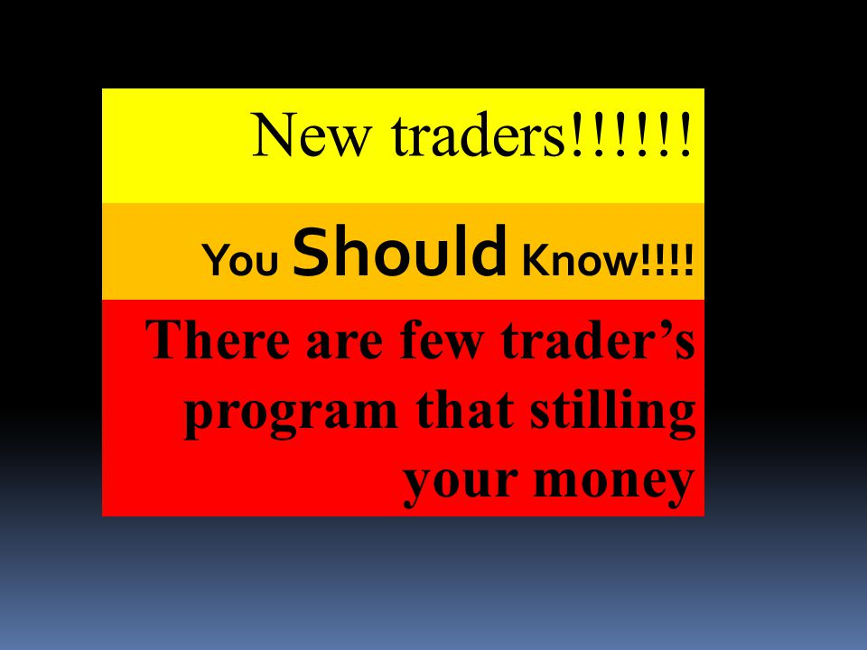 New traders!!!!!! There are few trader's program that stilling your money You Should Know!!!!