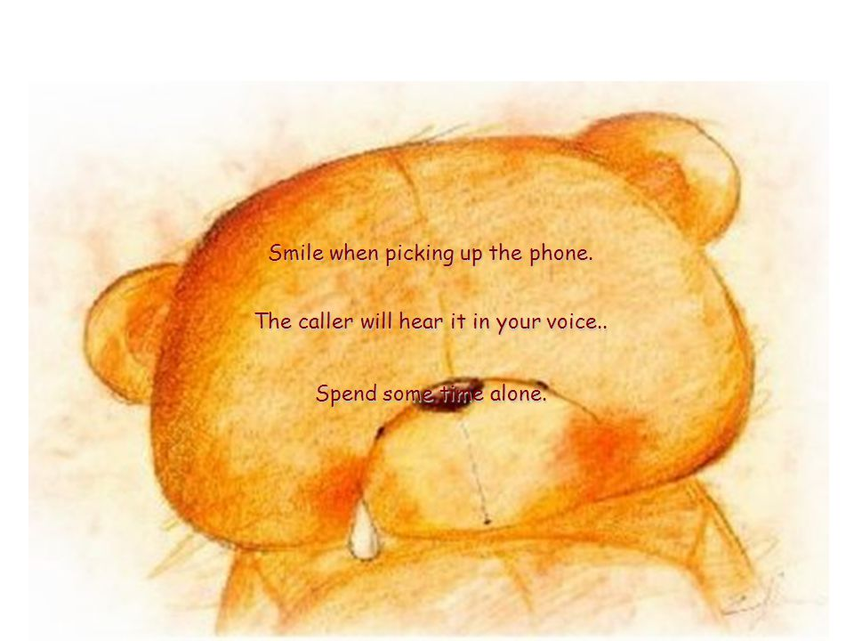 Spend some time alone. Smile when picking up the phone. The caller will hear it in your voice..