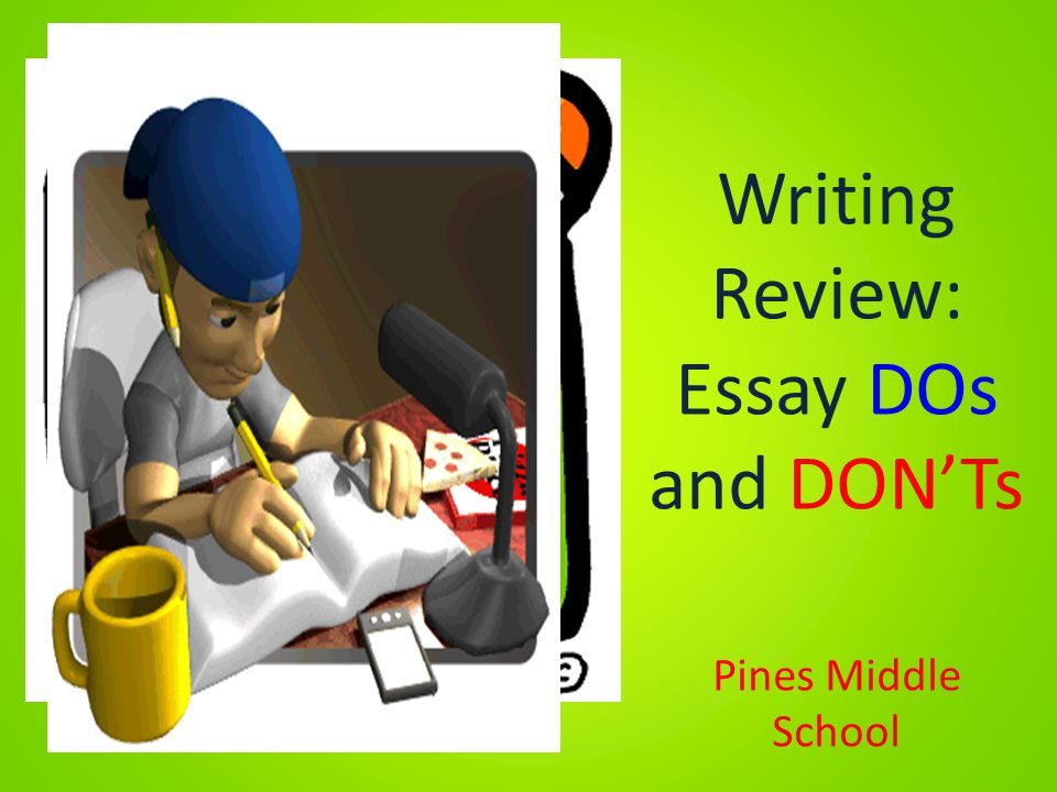Do's and dont's in writing an essay?