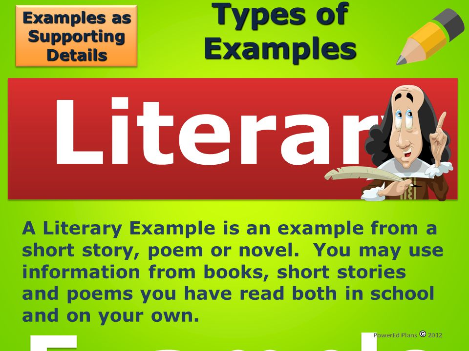 Types of Examples Literary Example Literary Example A Literary Example is an example from a short story, poem or novel. You may use information from b