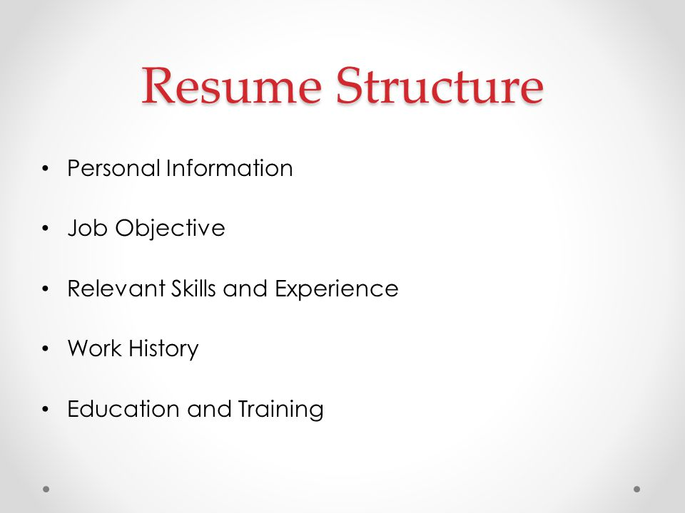 4 resume structure personal information job objective relevant skills and experience work history education and training