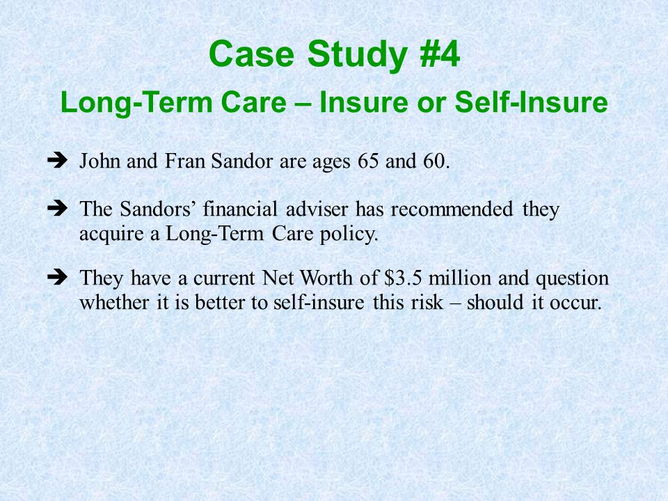 èThey have a current Net Worth of $3.5 million and question whether it is better to self-insure this risk – should it occur. èJohn and Fran Sandor are
