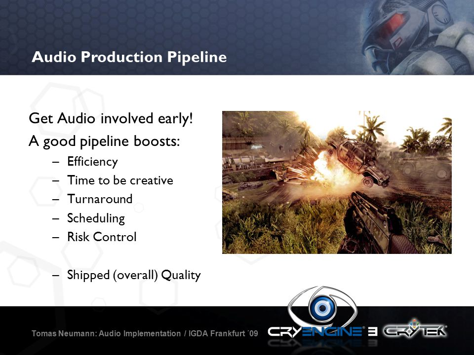 Modern Audio Production Pipeline Tomas Neumann: Audio Implementation / IGDA Frankfurt ´09 Outsourcing / Audio Dept.