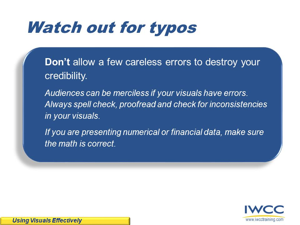 www.iwcctraining.com Watch out for typos Don't allow a few careless errors to destroy your credibility.