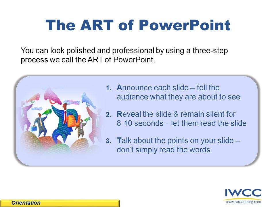 www.iwcctraining.com The ART of PowerPoint 1.