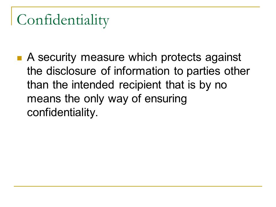 Confidentiality A security measure which protects against the disclosure of information to parties other than the intended recipient that is by no mea